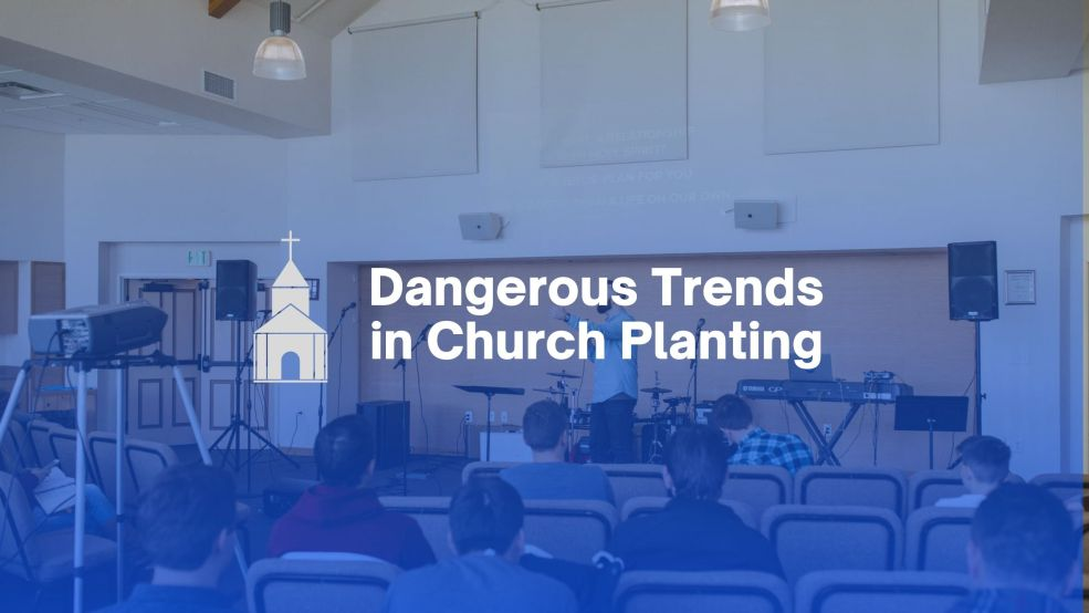 Dangerous Trends in Church Planting