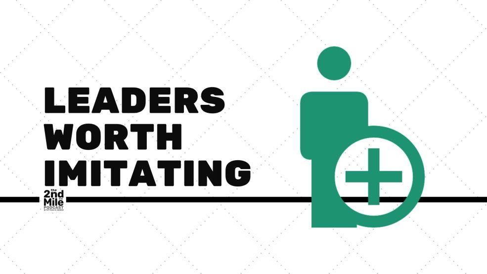 Leaders Worth Imitating