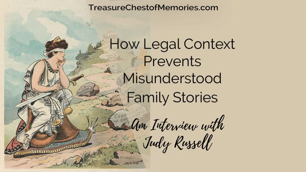 How Legal Context Prevents Misunderstood Family Stories:  An Interview with Judy Russell
