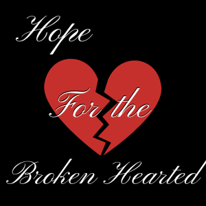 Hope for the broken hearted