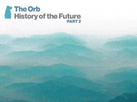 The Orb, history of the future part 2