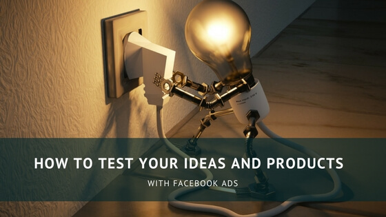 HOW TO TEST YOUR IDEAS AND PRODUCTS