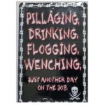 """Sign: """"Pillaging, Drinking, Flogging, Wenching Just Another Day On The Job"""" Tin Sign"""