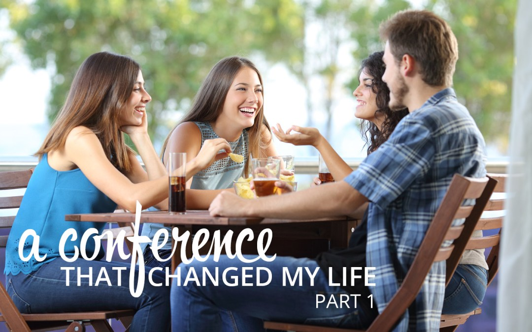 A Conference That Changed my Life: Part 1