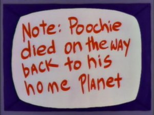 Note: Poochie died o nthe way back to his home planet