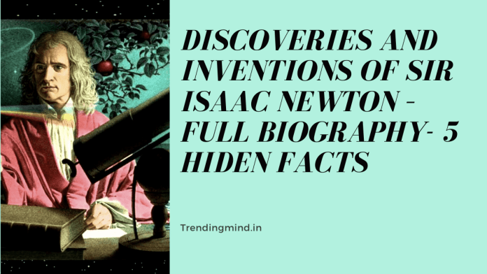 Discoveries and Inventions of Sir Isaac Newton - Full Biography