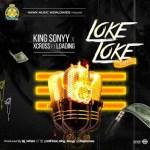 MUSIC: King Sonyy Ft. Xcross & Loading - Loke Loke