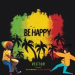 MUSIC: Vector – Be Happy Ft. DJ Magnum & Daddy Showkey