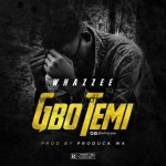 MUSIC: Whazzee – Gbotemi (Prod By Phyl)