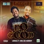 MUSIC: Lankusa Ft. King JIde Harmony – Do Good