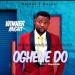 GOSPEL MUSIC: Winner Might – Oghene Do (Prod. Mayor Bankz)