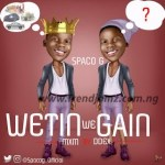 MUSIC: Spaco G - Wetin We Gain