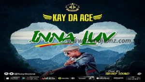 AUDIO & VIDEO: Kay Da Ace – Inna Luv