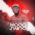 MUSIC: Tosyno Sharp – Mood Swing