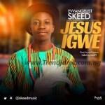 GOSPEL MUSIC: Evvangelist Skeed – Jesus Igwe (Prod. Thadom)