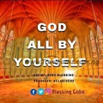 MUSIC: Blessing Gobo – God All By Yourself