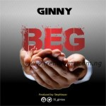 MUSIC: Ginny – Beg (Prod. By Stephkeyzz)