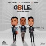MUSIC: Gwills Nuel X DJ D-David X OKevi – Gbile