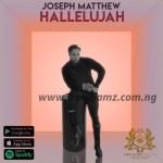 AUDIO & VIDEO: Joseph Matthew – Hallelujah