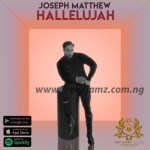 AUDIO & VIDEO: Joseph Matthew – Hallelujah