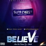 MUSIC: Supa Chizza - Believe (Prod. By Authentic)