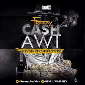 MUSIC: HorluwaFreezy - Cash AwT