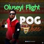 AUDIO & VIDEO: Oluseyi Flight – POG Vibes