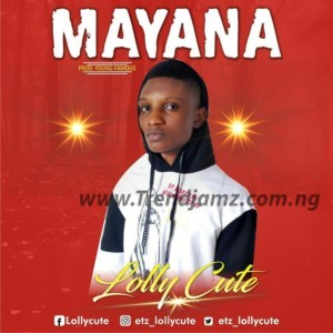 MUSIC: Lollycute – Mayana (Young Famous)