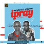 MUSIC: Mickey Tee – iPray Ft. Xswitch