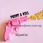 MUSIC: RhymeCee – Point & Kill