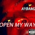 VIDEO: Aybamz – Open My Way