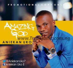 GOSPEL MUSIC: Aniekan Uko - Amazing God