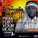 AUDIO + VIDEO: Mr Chocho - Pray For Your Head (Orimi)
