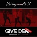 MUSIC: Klev Izzy Ft Mr X – Give Dem (Prod. 2Flexing)