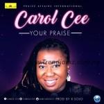GOSPEL MUSIC: Carol Cee - Your Praise