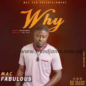 MUSIC: Mac Fabulous - Why