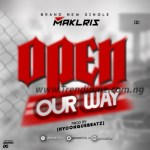 MUSIC: Maklris – Open Our Way (Prod by HyconqueBeat)