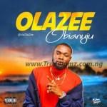 MUSIC: Olazee – Obianuju (Prod By Chimbalin)