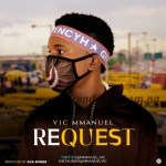 MUSIC: Vic Mmanuel – Request (Prod. Ava Songs)