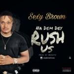 MUSIC: SexyBrown – Na Dem Dey Rush Us