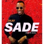 MUSIC: 2Kay – Sade