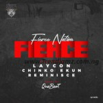 AUDIO + VIDEO: Fierce Nation Ft. Laycon, Reminisce & Chinko Ekun – Fierce