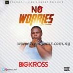 MUSIC: Bigkross – No Worries (Prod. Chimaga)