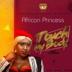 MUSIC: African Princess – Touch My Body