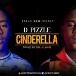 MUSIC: Dpizzle – Cinderella