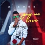 MUSIC: 2BOSS – Give Me Love