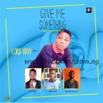MUSIC: Lord Viny – Give Me Something Ft. Tgold x Southy x Bennytoolz