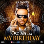 AUDIO + VIDEO: AUDIO: Osolala – My Birthday