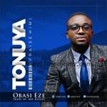 GOSPEL MUSIC: Obasi Eze – Tonuya