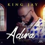 MUSIC: King Jay – Adura (Prod. by Lyquid Mix)